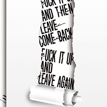Fuck it up and then leave, come back, fuck it up and leave again by mensijazavcevic