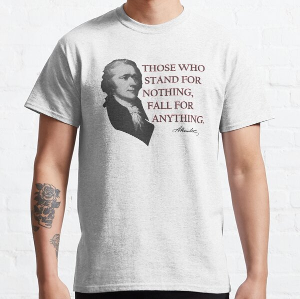 Alexander Hamilton USA History Quote Those Who Stand  Classic T-Shirt