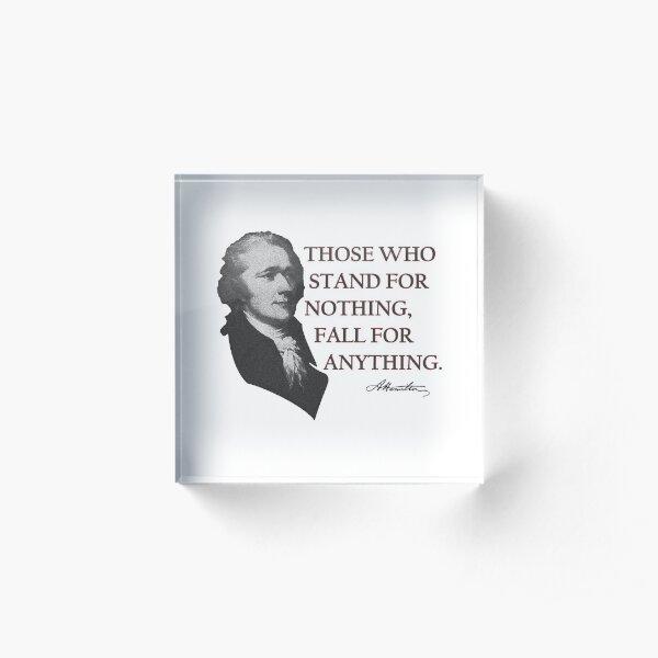 Alexander Hamilton USA History Quote Those Who Stand  Acrylic Block