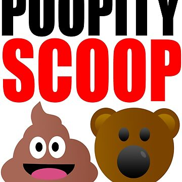 Poopity Scoop Scoopity Poop by Croneda