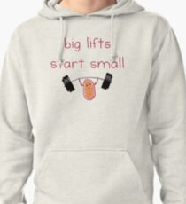 Big lifts start small Pullover Hoodie
