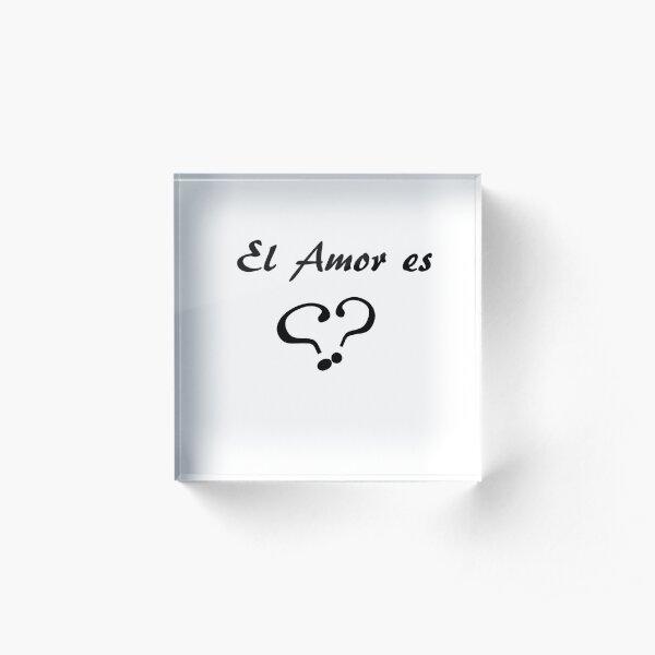 El Amor es  (por Ana Pinilla) Acrylic Block