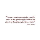 Einstein - nothing/everything is a miracle... (Amazing Sayings) by gshapley