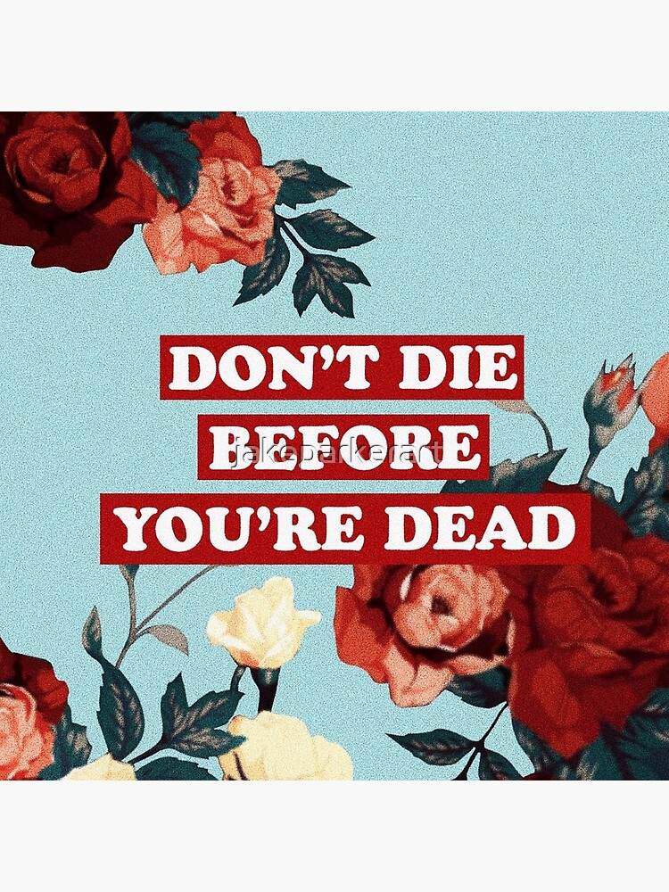 No mueras antes de morir de jakeparkerart