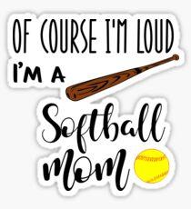 Of Course I'm Loud I'm A Softball Mom Sticker