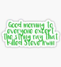 Guten Morgen allen außer dem Stachelrochen Sticker
