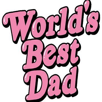 Worlds' Best Dad T-Shirt by HeyZReD