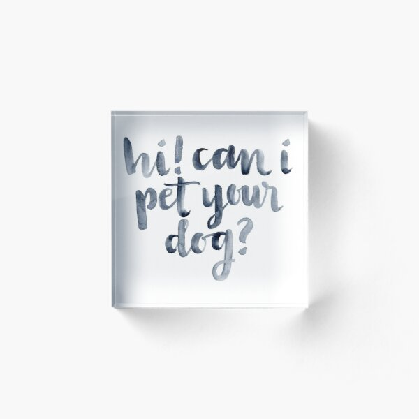 Can I Pet your Dog? Acrylic Block