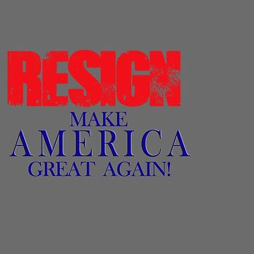RESIGN: MAKE AMERICA GREAT AGAIN by Kzen