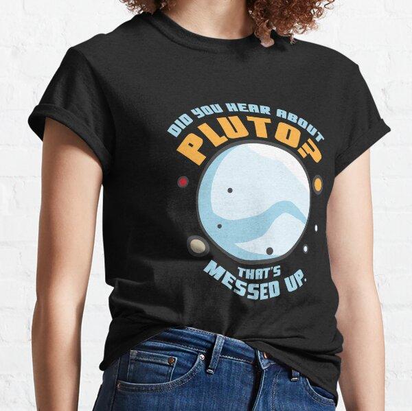 ¿Oíste sobre Plutón que está mal? Camiseta clásica