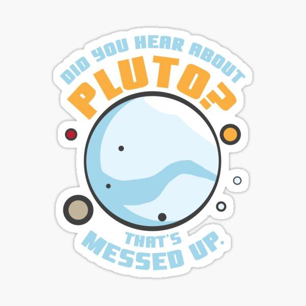 ¿Oíste sobre Plutón que está mal? Pegatina