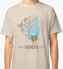 You are the Father #1 Classic T-Shirt