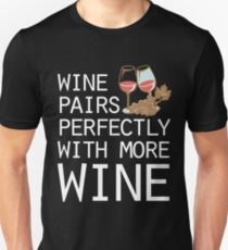 Wine Pairs Perfectly With More Wine Funny Graphic Unisex T-Shirt