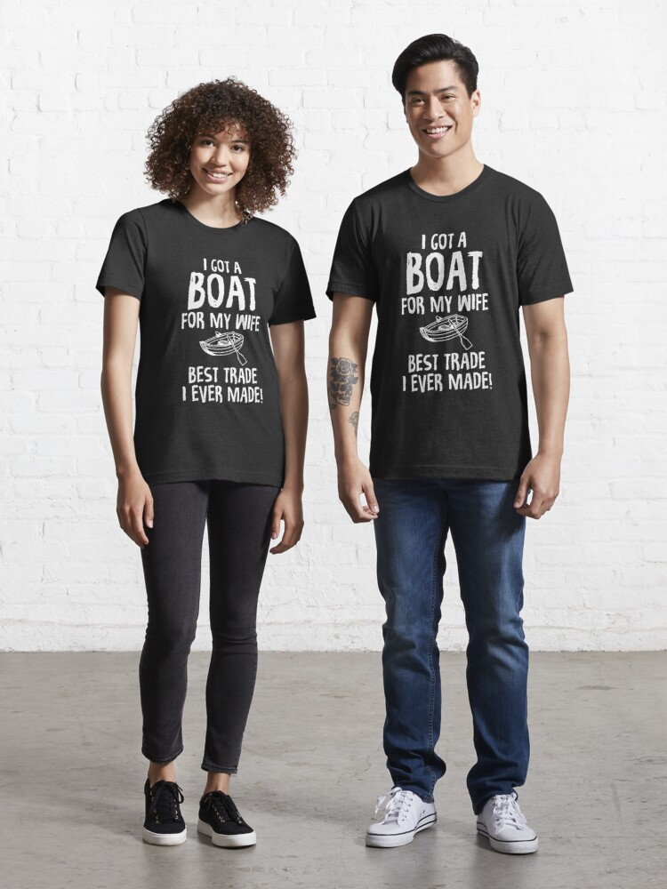 I Got A Boat For My Wife...Best Trade I Ever Made Funny T Shirt