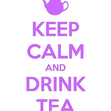 Keep calm and drink tea by princessbedelia