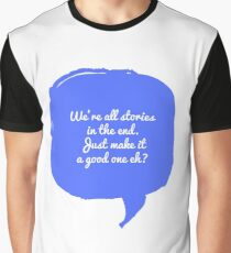 """We're All Stories""- Doctor Who Inspirational Quote Graphic T-Shirt"