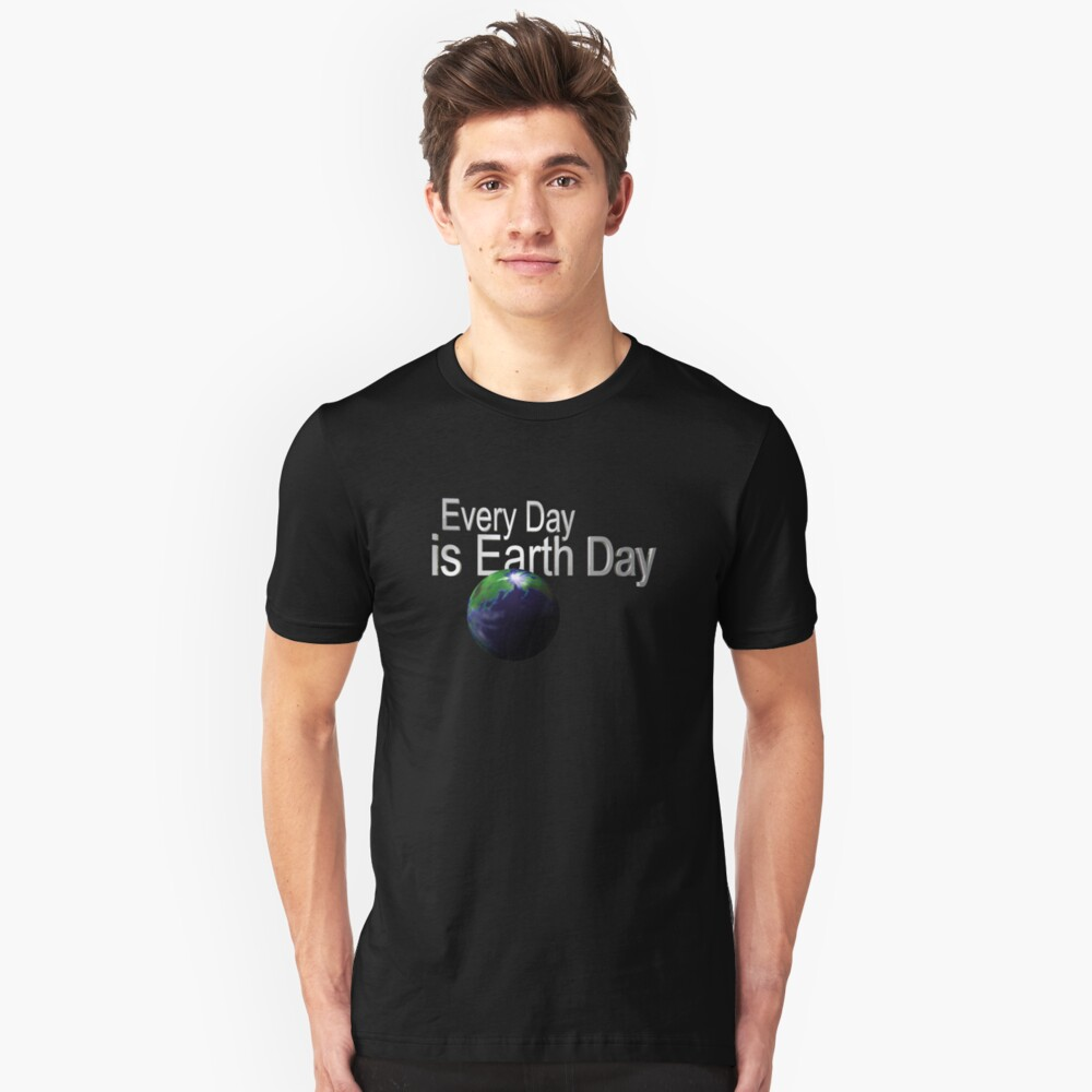 Every Day is Earth Day Unisex T-Shirt Front