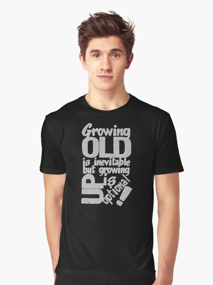 Growing Old is Inevitable But Growing Up is Optional Graphic T-Shirt Front