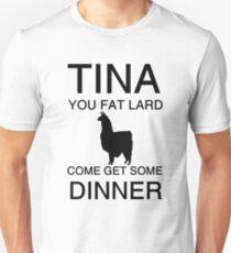 Tina You Fat Lard Unisex T-Shirt
