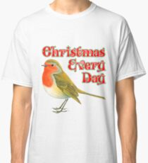 Every Day Robin THIS ARTWORK IS ALSO AVAILABLE ON OTHER MERCHANDISE Classic T-Shirt
