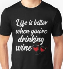 Life is Better When You're Drinking Wine Drinking Graphic Unisex T-Shirt