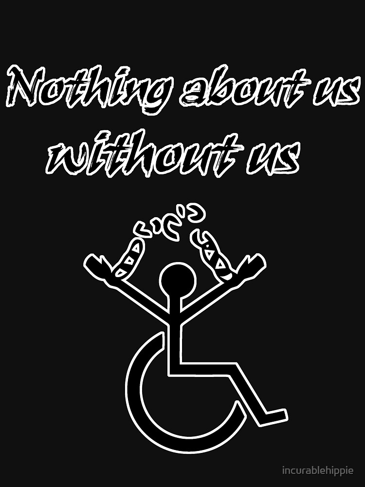 Nothing About Us Without Us! by incurablehippie