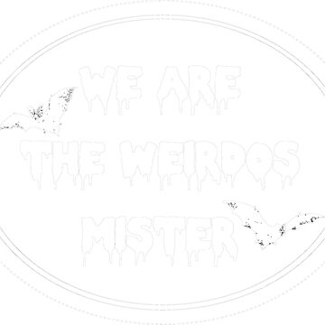 We are the weirdos mister by princessbedelia