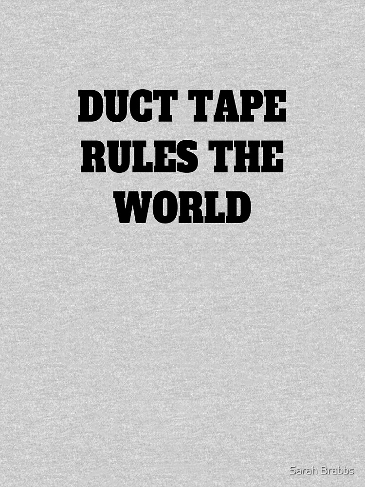 Duct Tape Rules the World by sarahbrabbs