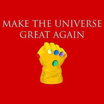 Make the Universe Great Again Thanos Infinity Gauntlet by lakeeffect