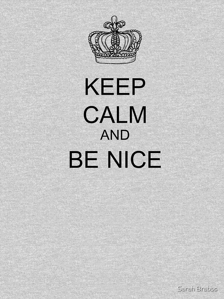Keep Calm and Be Nice by sarahbrabbs