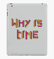 Why is Time iPad Case/Skin