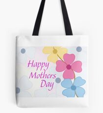 """Isn't Everyday """"Mother's Day""""? Tote Bag"""