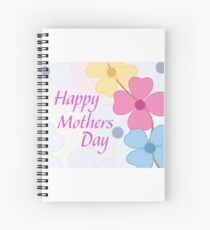 """Isn't Everyday """"Mother's Day""""? Spiral Notebook"""