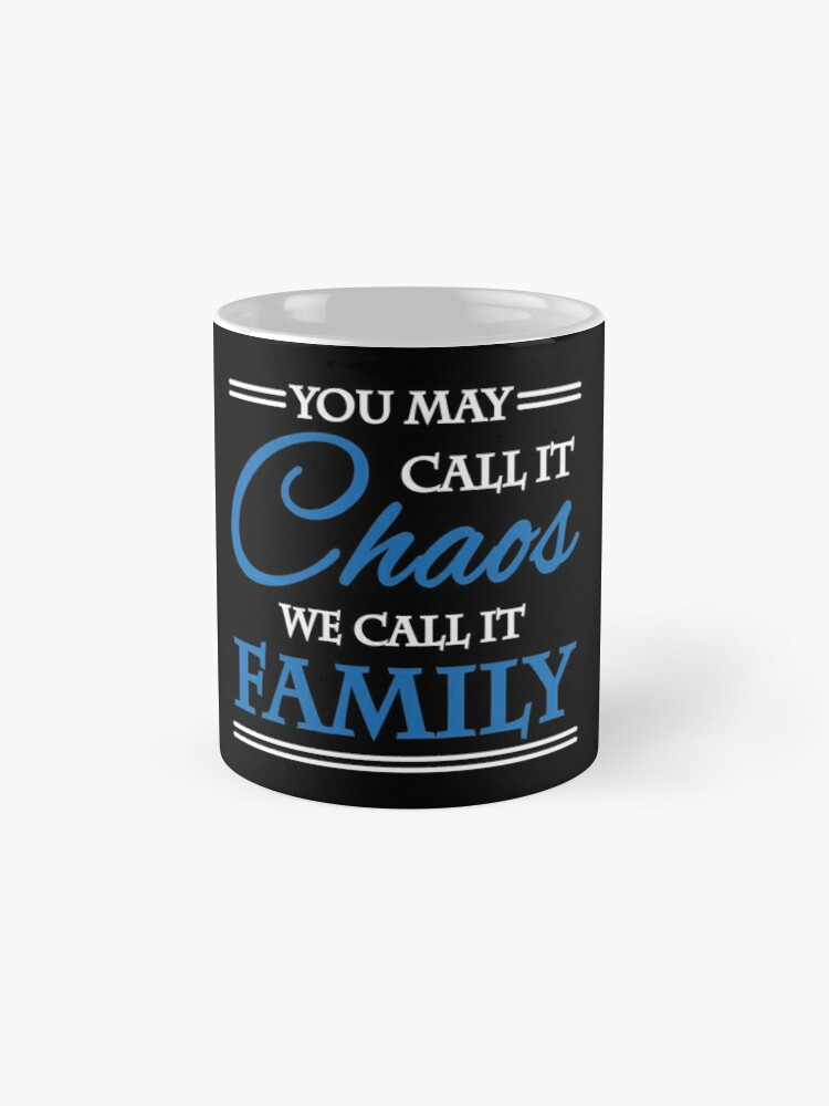 Alternate view of You may call it chaos - We call it family Mugs