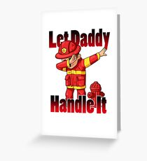 Let Daddy Handle It Fireman Greeting Card
