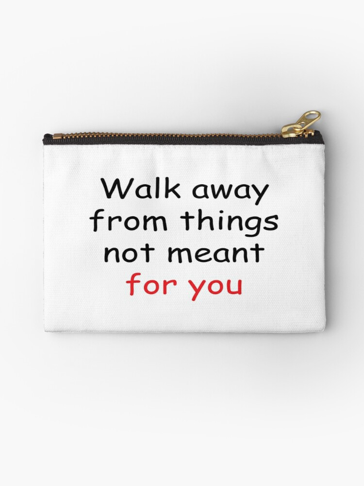 walk away from things not meant for you, quotes t-shirt | Zipper Pouch