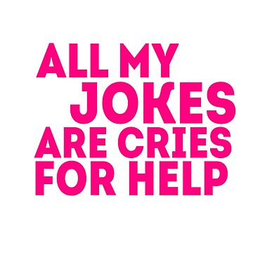 all my jokes are cries for help by billiepaiged