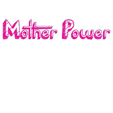 Mother Power T-shirt by angelmc