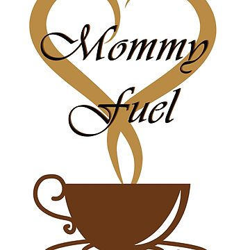 Mommy Fuel Coffee Love by Goudvissie