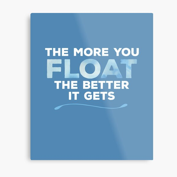 Flotation Therapy Float Tank 'The More You Float The Better It Gets' Metal Print