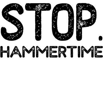 Stop. Hammertime by mrsalbert
