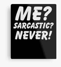 Me? Sarcastic? Never! Shirt Funny Sarcasm Quote Great Sarcastic and Ironic Gift Metal Print