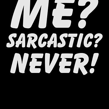 Me? Sarcastic? Never! Shirt Funny Sarcasm Quote Great Sarcastic and Ironic Gift by CrusaderStore
