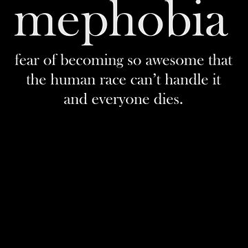 Mephobia Shirt Funny Definition Meaning T-Shirt Fear Of Becoming So Awesome Tee Great Gift by CrusaderStore