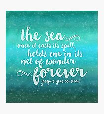 The Sea - Quote from Jacques Cousteau Photographic Print