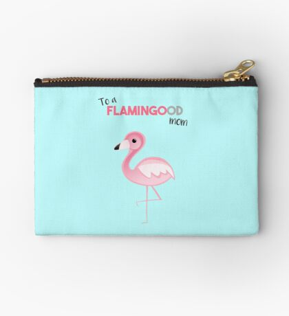 Flamingo - To a FLAMINGOod mom - Mother's Day - Birthday Zipper Pouch