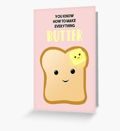 You know how to make everything BUTTER Greeting Card