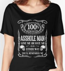 100% certifed asshole man love me or hate me offensive t-shirts Women's Relaxed Fit T-Shirt