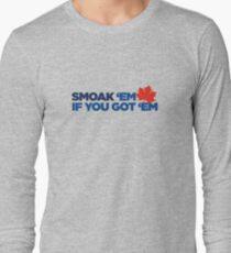 Smoak 'em if you got 'em Long Sleeve T-Shirt