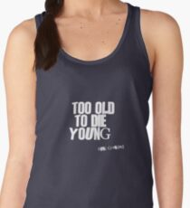 Too Old to Die Young Fun Old Age Design Women's Tank Top